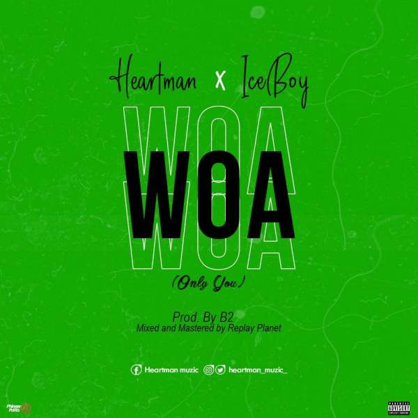 Heartman ft IceBoy - Woa (Only You)