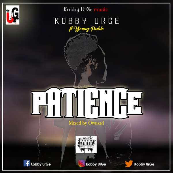 Kobby UrGe - Patience ft Yung Pablo(Mixed by Owusad Beatz) (online-audio-converter.com).mp3